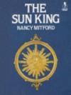 The Sun King: Louis XIV at Versailles - Nancy Mitford