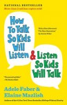 How to Talk So Kids Will Listen & Listen So Kids Will Talk - Adele Faber, Elaine Mazlish