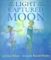 By the Light of the Captured Moon - Julian Scheer, Ronald Himler
