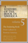 A History of the Book in America: Volume 5: The Enduring Book: Print Culture in Postwar America - David Paul Nord, Joan Shelley Rubin, Michael Schudson, David D. Hall