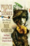 Prince of Stories: The Many Worlds of Neil Gaiman - Hank Wagner, Stephen R. Bissette, Christopher Golden