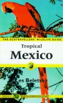 Tropical Mexico: The Ecotravellers' Wildlife Guide (A Volume in the Ecotravellers' Wildlife Guides Series) (Ecotravellers Wildlife Guide: Tropical Mexico) - Les Beletsky