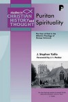 Puritan Spirituality: The Fear of God in the Affective Theology of George Swinnock - J. Stephen Yuille, J.I. Packer
