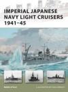 Imperial Japanese Navy Light Cruisers 1941-45 - Mark Stille, Paul Wright