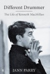 Different Drummer: The Life of Kenneth MacMillan - Jann Parry