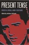 Present Tense: Rock & Roll and Culture - Anthony DeCurtis