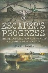 Escaper's Progress: The Remarkable POW Experiences of a Royal Naval Officer - David James