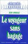 Le Voyageur Sans Bagage: Suivi de Le Bal Des Voleurs - Jean Anouilh