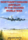 Northamptonshire Airfields in the Second World War - Graham Smith