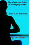 Stress in the Workplace (The 10-Minute Guide to Managing Stress) - Jeff Davidson