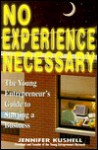 No Experience Necessary: A Young Entrepreneur's Guide to Starting a Business (Princeton Review) - Jennifer Kushell, Princeton Review