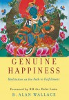 Genuine Happiness: Meditation as the Path to Fulfillment - B. Alan Wallace, Dalai Lama XIV