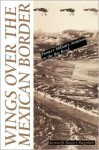 Wings over the Mexican Border: Pioneer Military Aviation in the Big Bend - Kenneth Baxter Ragsdale