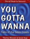You Gotta Wanna: Traits of the Sales Greats - Thomas N. Monson, Sarah Kaip