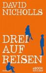 Drei auf Reisen - David Nicholls, Simone Jakob