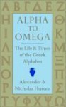 Alpha to Omega: The Life and Times of the Greek Alphabet - Alexander Humez, Nicholas Humez