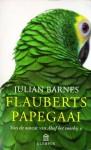 Flauberts papegaai - Julian Barnes, Else Hoog