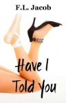 Have I Told You - F.L. Jacob