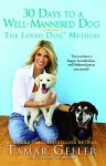 30 Days to a Well-Mannered Dog: The Loved Dog Method - Tamar Geller