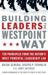 Building Leaders the West Point Way: Ten Principles from the Nation's Most Powerful Leadership Lab - Joseph Franklin
