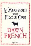 La meraviglia delle piccole cose (Narrativa) (Italian Edition) - Dawn French, Ginvera Massari