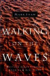 Walking on the Waves: Meeting Jesus Through Stories & Scripture - Mark Shaw