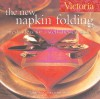 Victoria The New Napkin Folding: Fresh Ideas for a Well-Dressed Table - Joanne O'Sullivan, Victoria Magazine