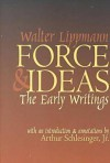 Force and Ideas: The Early Writings - Walter Lippmann