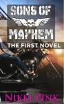 Sons of Mayhem: The First Novel (Sons of Mayhem Novels) - Nikki Pink