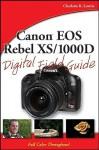 Canon EOS Rebel XS/1000D Digital Field Guide - Charlotte K. Lowrie