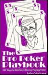 The pro poker playbook: 223 ways to win more money playing poker - John Vorhaus
