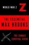The Essential Max Brooks: World War Z and The Zombie Survival Guide - Max Brooks