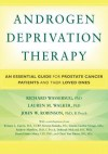 Androgen Deprivation Therapy: An Essential Guide for Prostate Cancer Patients and Their Loved Ones - Richard Wassersug, Lauren Walker, John Robinson, Andrew Matthew, Kirsten Kukula, Deborah McLeod, Linette Lawlor-Savage, Daniel Santa Mina, Kristen Currie