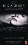 The Big Screen: The Story of the Movies and What They Did to Us - David Thomson