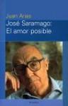 José Saramago: El Amor Posible - Juan Arias, José Saramago
