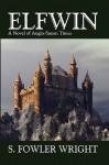 Elfwin: An Historical Novel of Anglo-Saxon Times - Samuel Wright