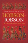 Hobson-Jobson: The Definitive Glossary of British India - Henry Yule, A. C. Burnell, Kate Teltscher