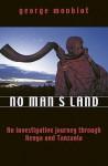 No Man's Land: An Investigative Journey Through Kenya And Tanzania - George Monbiot