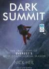 Dark Summit: The True Story of Everest's Most Controversial Season - Nick Heil, David Drummond