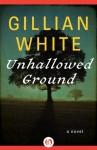 Unhallowed Ground: A Novel - Gillian White