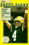 Brett Favre: Huck Finn Grows Up - Steve Cameron
