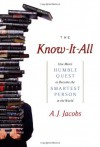 The Know-It-All: One Man's Humble Quest to Become the Smartest Person in the World - A.J. Jacobs