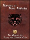 Hunting at High Altitudes - Madison Grant, George Bird Grinnell