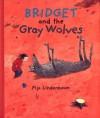 Bridget and the Gray Wolves - Pija Lindenbaum, Kjersti Board