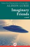 Imaginary Friends: A Novel - Alison Lurie