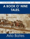 A Book O' Nine Tales. - The Original Classic Edition - Arlo Bates