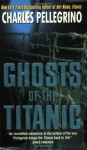 Ghosts of the Titanic - Charles R. Pellegrino, James Cameron