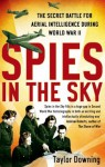 Spies In The Sky: The Secret Battle for Aerial Intelligence During World War II - Taylor Downing