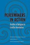 Peacemakers in Action: Profiles of Religion in Conflict Resolution - David Little