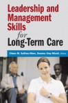 Leadership and Management Skills for Long-Term Care - Eileen M. Sullivan-Marx, Deanna Gray-Miceli